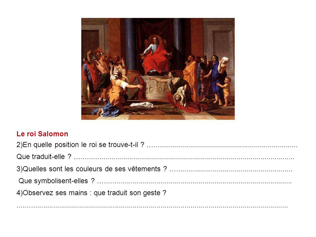 Le roi Salomon 2)En quelle position le roi se trouve-t-il ? …........................................................................ Que traduit-elle