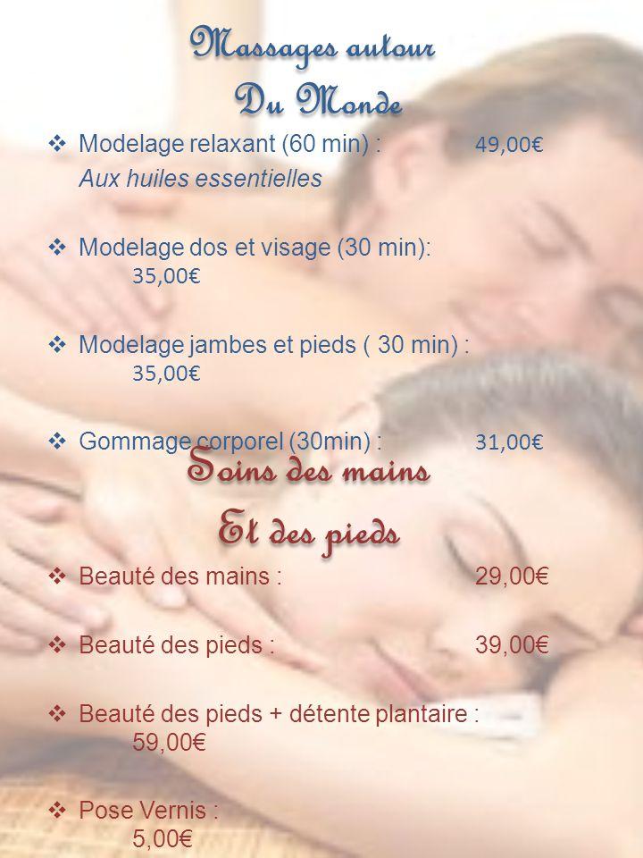 Massages autour Du Monde Modelage relaxant (60 min) : 49,00 Aux huiles essentielles Modelage dos et visage (30 min): 35,00 Modelage jambes et pieds (