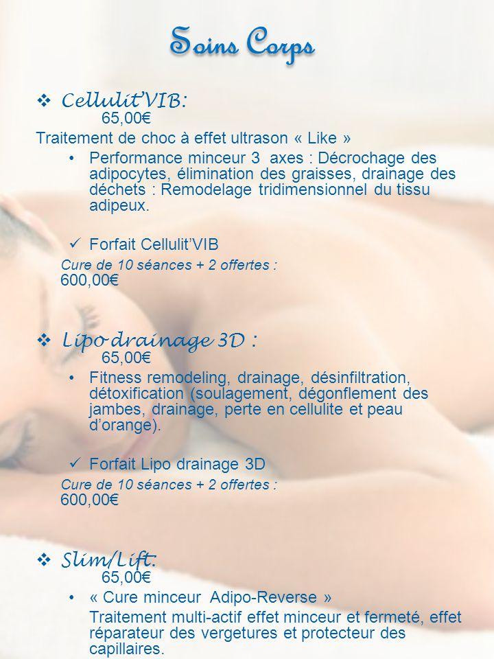 Soins Corps CellulitVIB: 65,00 Traitement de choc à effet ultrason « Like » Performance minceur 3 axes : Décrochage des adipocytes, élimination des gr