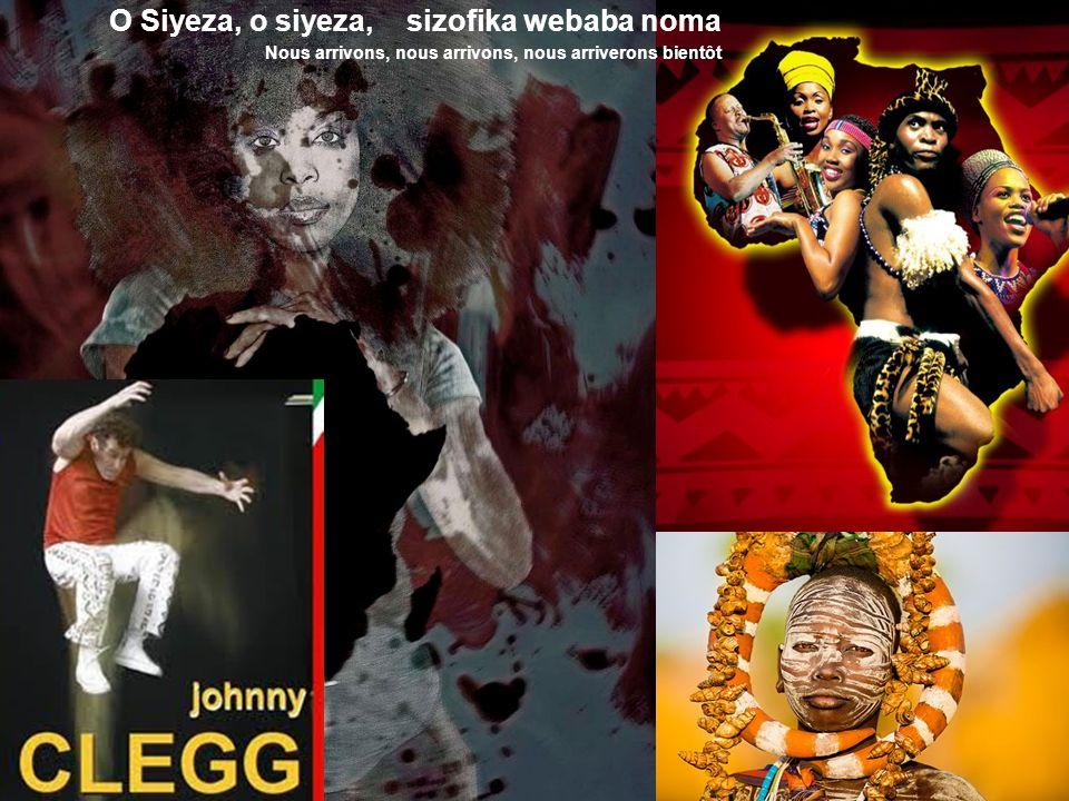 O Siyeza, o siyeza, sizofika webaba noma Nous arrivons, nous arrivons, nous arriverons bientôt Siyawela laphesheya lulezontaba ezimnyama Nous passons sur ces montagnes sombres O siyeza, o siyeza, siyagudle lomhlaba Nous arrivons, nous arrivons, nous traversons cette terre Ho, Im coming !