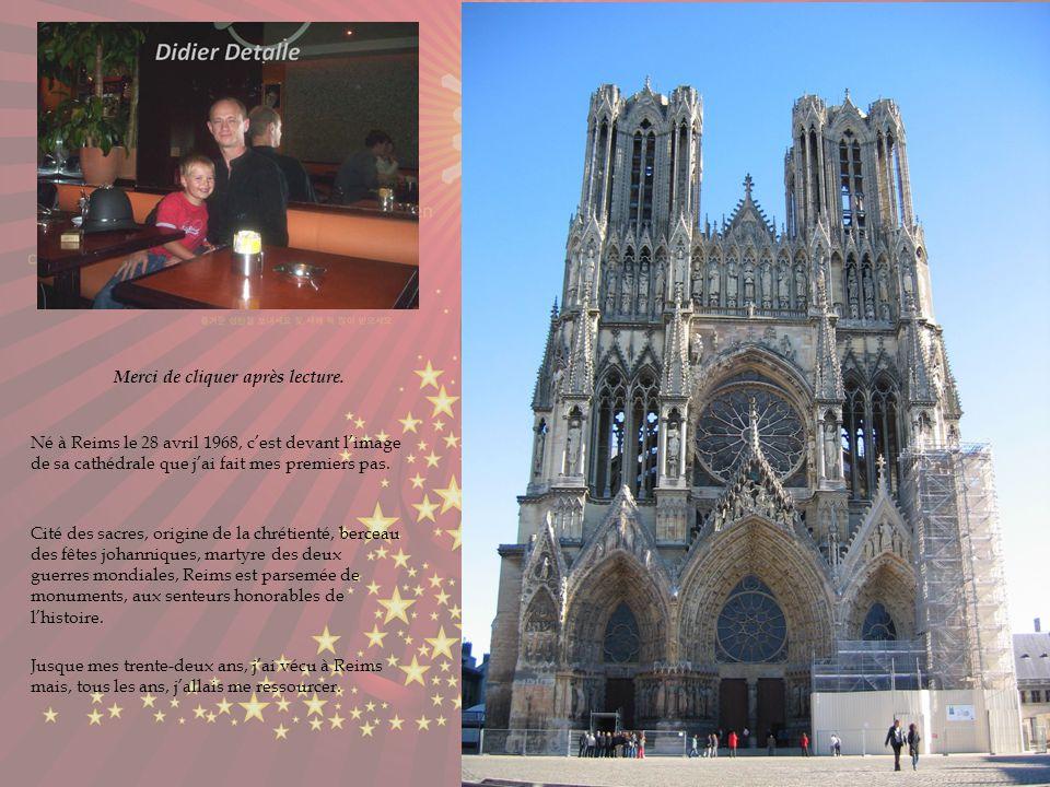 Né à Reims le 28 avril 1968, cest devant limage de sa cathédrale que jai fait mes premiers pas.