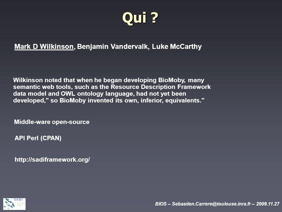 BIOS – Sebastien.Carrere@toulouse.inra.fr – 2009.11.27 Qui ? Mark D Wilkinson, Benjamin Vandervalk, Luke McCarthy Wilkinson noted that when he began d