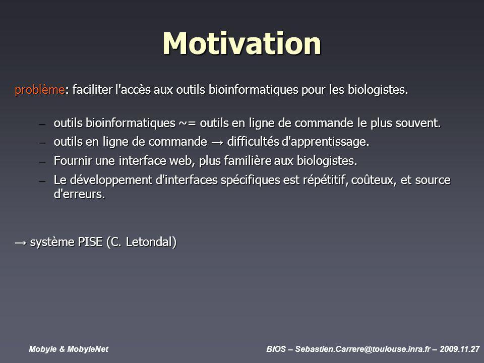 Mobyle & MobyleNetBIOS – Sebastien.Carrere@toulouse.inra.fr – 2009.11.27 Motivation problème: faciliter l accès aux outils bioinformatiques pour les biologistes.