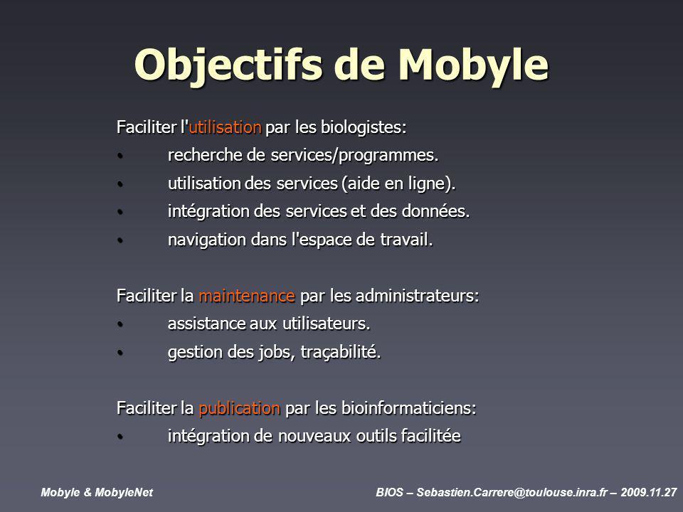 Mobyle & MobyleNetBIOS – Sebastien.Carrere@toulouse.inra.fr – 2009.11.27 Objectifs de Mobyle Faciliter l utilisation par les biologistes: recherche de services/programmes.