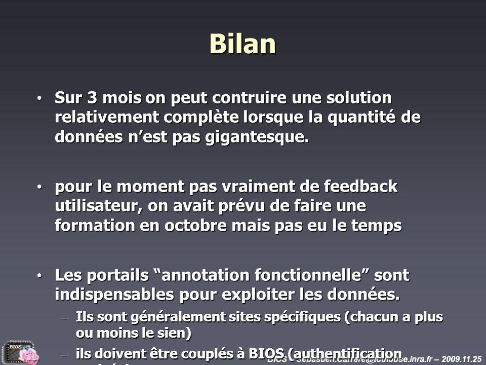 BIOS – Sebastien.Carrere@toulouse.inra.fr – 2009.11.25 Bilan Sur 3 mois on peut contruire une solution relativement complète lorsque la quantité de données nest pas gigantesque.