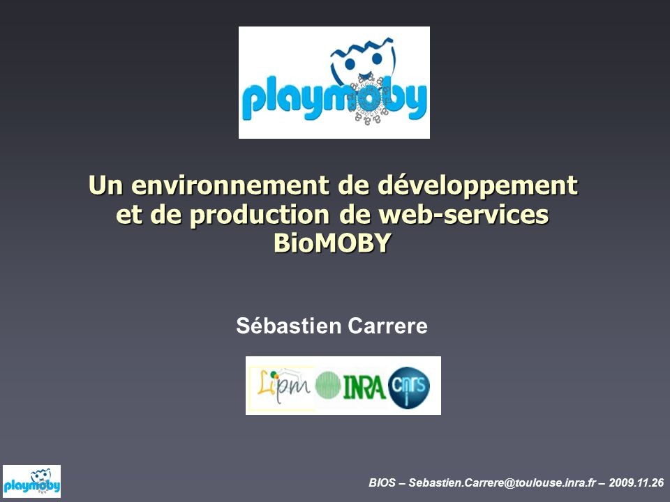 BIOS – Sebastien.Carrere@toulouse.inra.fr – 2009.11.26 BioMOBY .