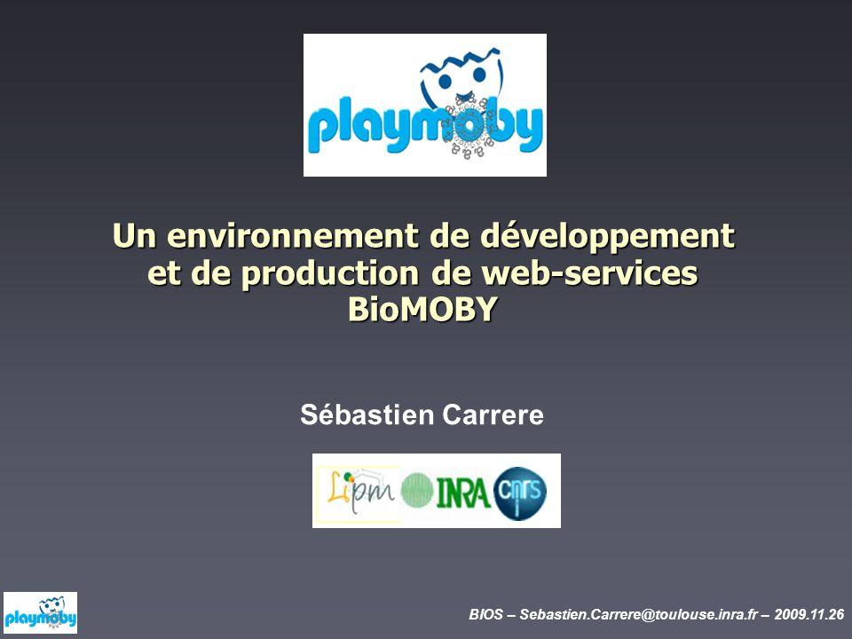 BIOS – Sebastien.Carrere@toulouse.inra.fr – 2009.11.26 Un environnement de développement et de production de web-services BioMOBY Sébastien Carrere