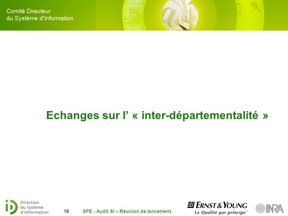 SPE - Audit SI – Réunion de lancement16 Echanges sur l « inter-départementalité »