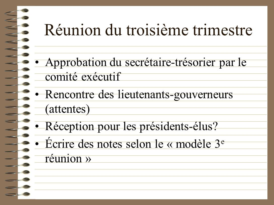 Réunion du troisième trimestre Approbation du secrétaire-trésorier par le comité exécutif Rencontre des lieutenants-gouverneurs (attentes) Réception pour les présidents-élus.