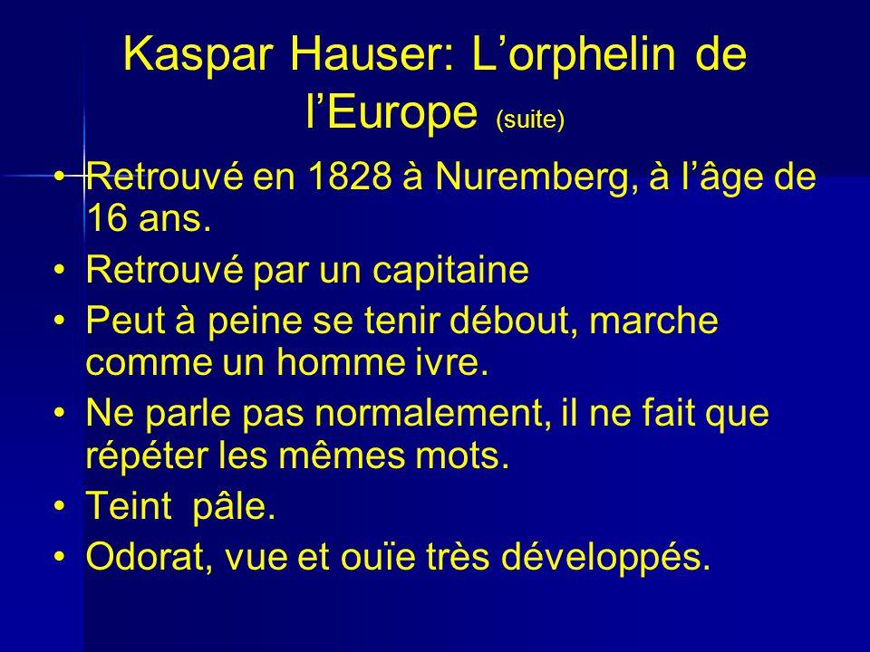 Kaspar Hauser: Lorphelin de lEurope (suite) Retrouvé en 1828 à Nuremberg, à lâge de 16 ans.