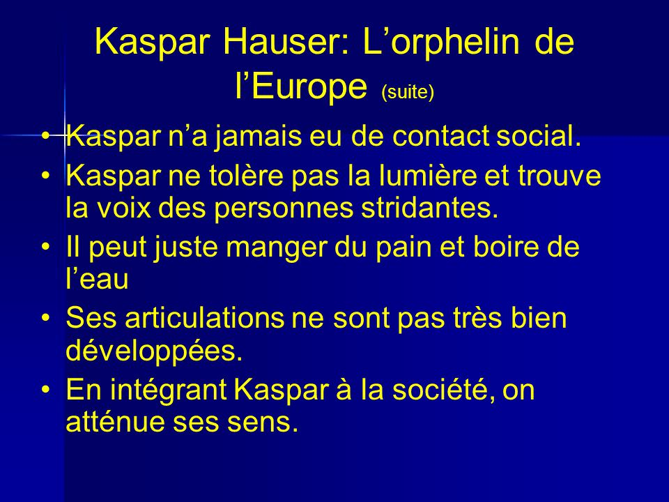 Kaspar Hauser: Lorphelin de lEurope (suite) Kaspar na jamais eu de contact social.
