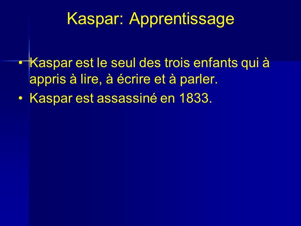 Kaspar: Apprentissage Kaspar est le seul des trois enfants qui à appris à lire, à écrire et à parler.
