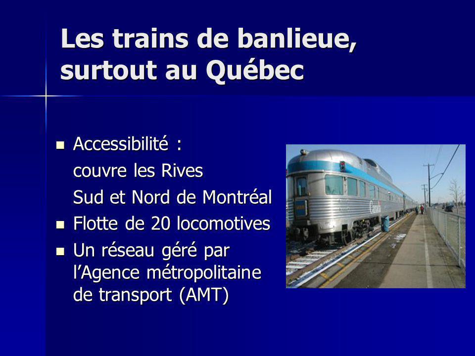 Les trains de banlieue, surtout au Québec Accessibilité : Accessibilité : couvre les Rives Sud et Nord de Montréal Flotte de 20 locomotives Flotte de