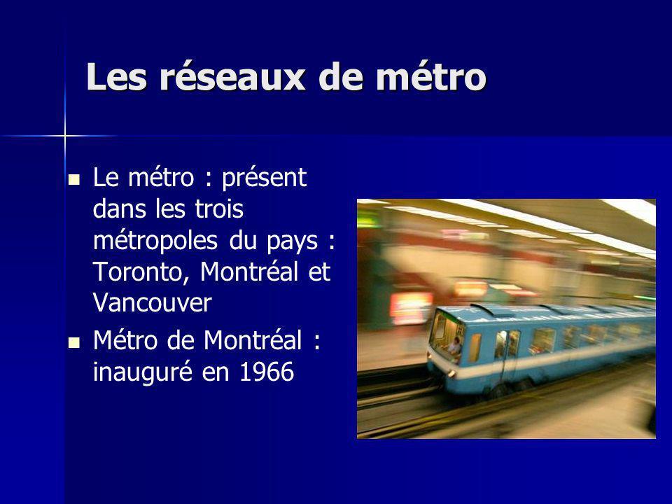 Les réseaux de métro Le métro : présent dans les trois métropoles du pays : Toronto, Montréal et Vancouver Métro de Montréal : inauguré en 1966