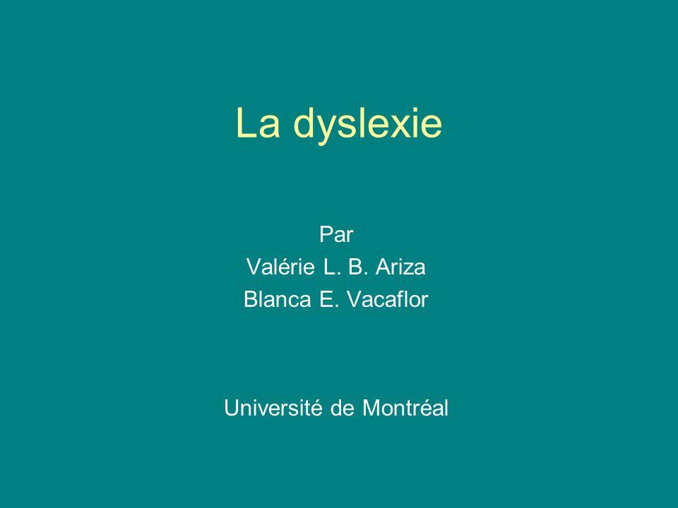 La dyslexie Par Valérie L. B. Ariza Blanca E. Vacaflor Université de Montréal