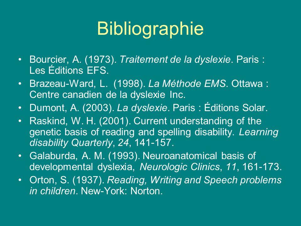 Bibliographie Bourcier, A. (1973). Traitement de la dyslexie. Paris : Les Éditions EFS. Brazeau-Ward, L. (1998). La Méthode EMS. Ottawa : Centre canad