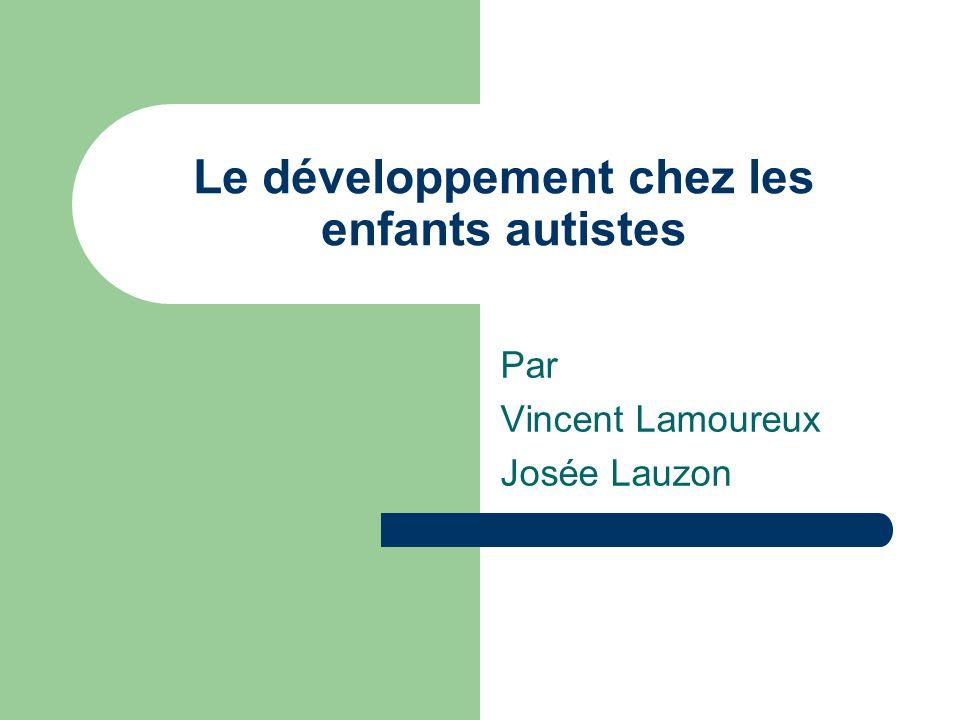 Le développement chez les enfants autistes Par Vincent Lamoureux Josée Lauzon