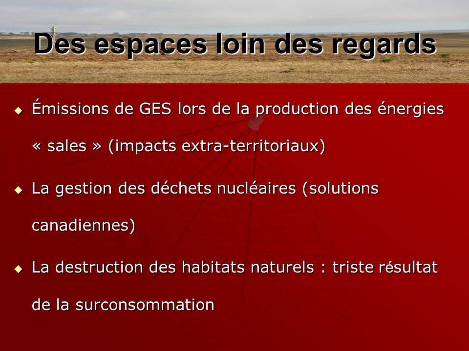 Des espaces loin des regards Émissions de GES lors de la production des énergies « sales » (impacts extra-territoriaux) Émissions de GES lors de la pr