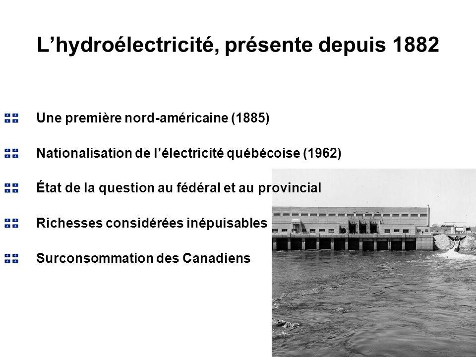 Lhydroélectricité, présente depuis 1882 Une première nord-américaine (1885) Nationalisation de lélectricité québécoise (1962) État de la question au f