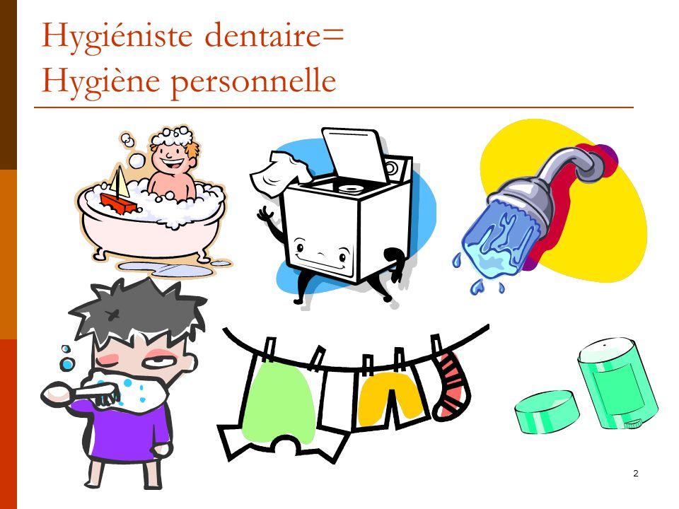 2 Hygiéniste dentaire= Hygiène personnelle
