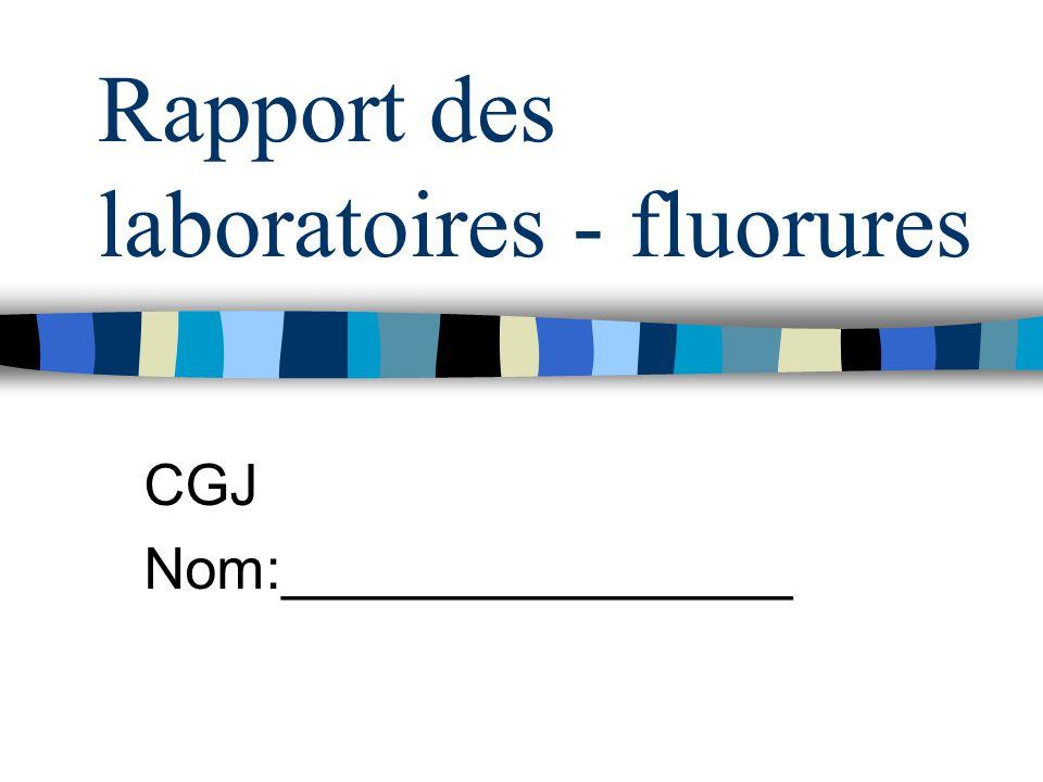 Rapport des laboratoires - fluorures CGJ Nom:________________