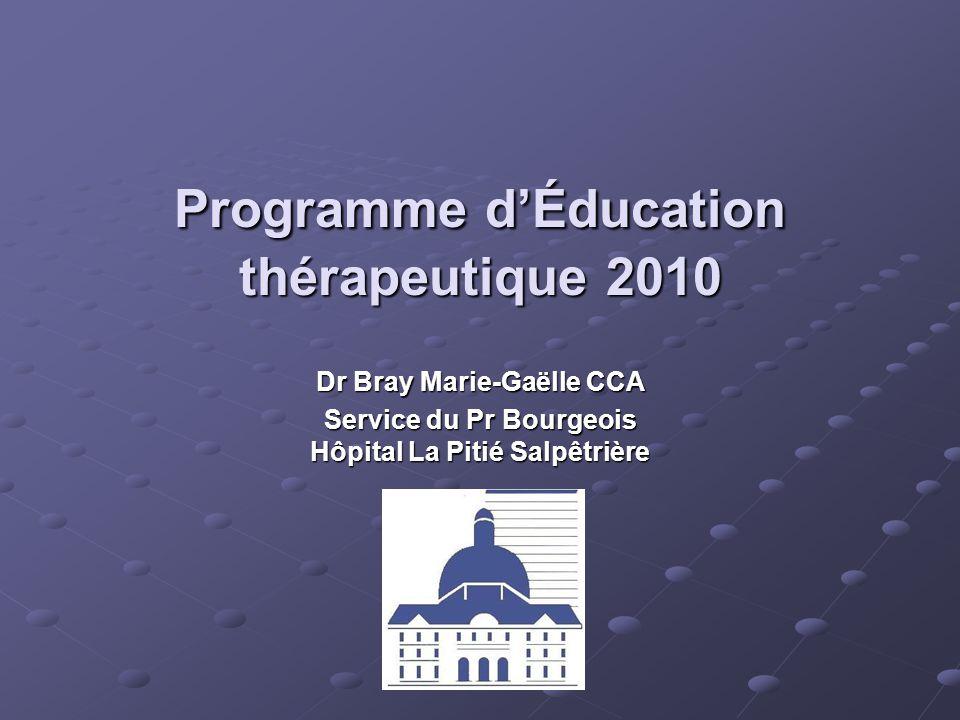 Programme dÉducation thérapeutique 2010 Dr Bray Marie-Gaëlle CCA Service du Pr Bourgeois Hôpital La Pitié Salpêtrière