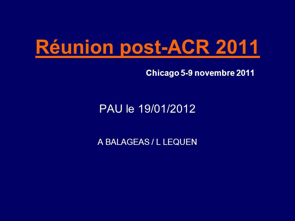 Réunion post-ACR 2011 Chicago 5-9 novembre 2011 PAU le 19/01/2012 A BALAGEAS / L LEQUEN