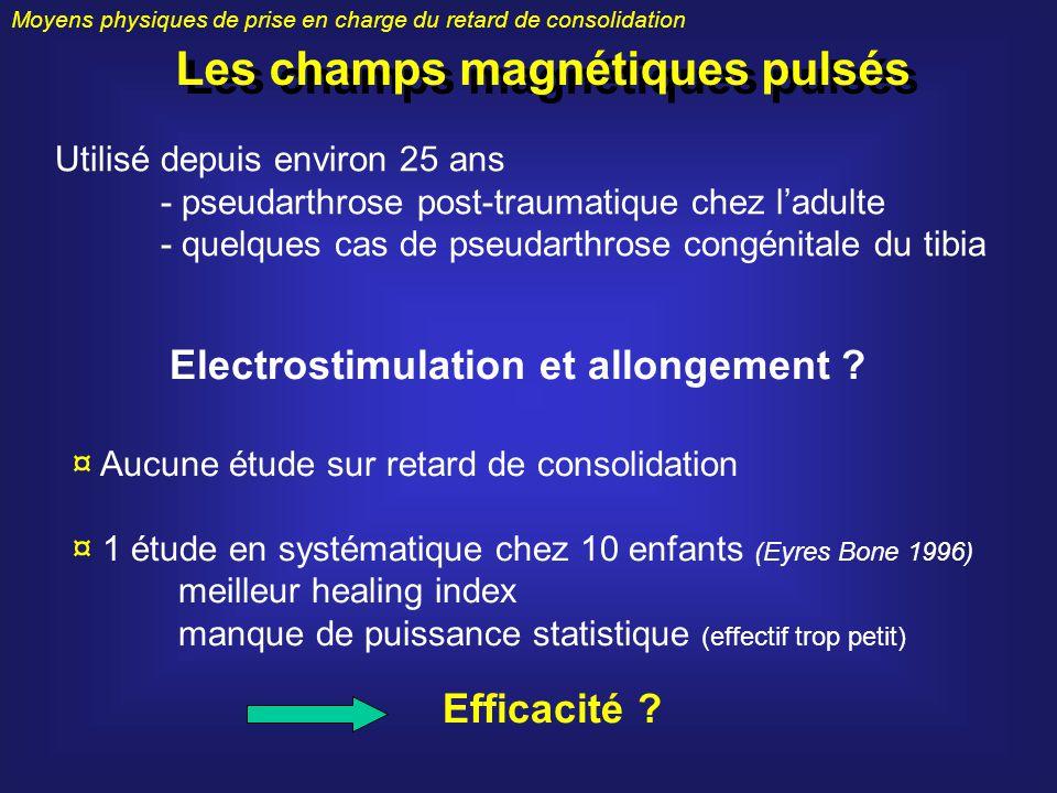 Moyens physiques de prise en charge du retard de consolidation Les champs magnétiques pulsés Utilisé depuis environ 25 ans - pseudarthrose post-trauma