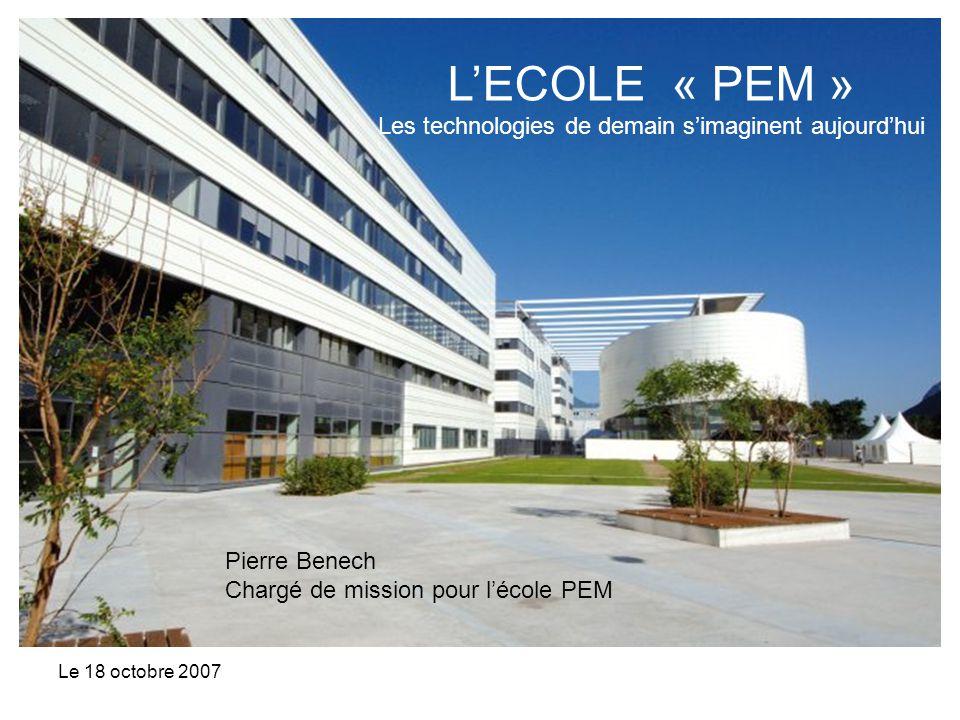 Le 18 octobre 2007 LECOLE « PEM » Les technologies de demain simaginent aujourdhui Pierre Benech Chargé de mission pour lécole PEM