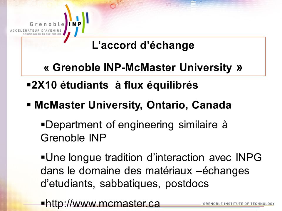 Laccord déchange « Grenoble INP-McMaster University » 2X10 étudiants à flux équilibrés McMaster University, Ontario, Canada Department of engineering