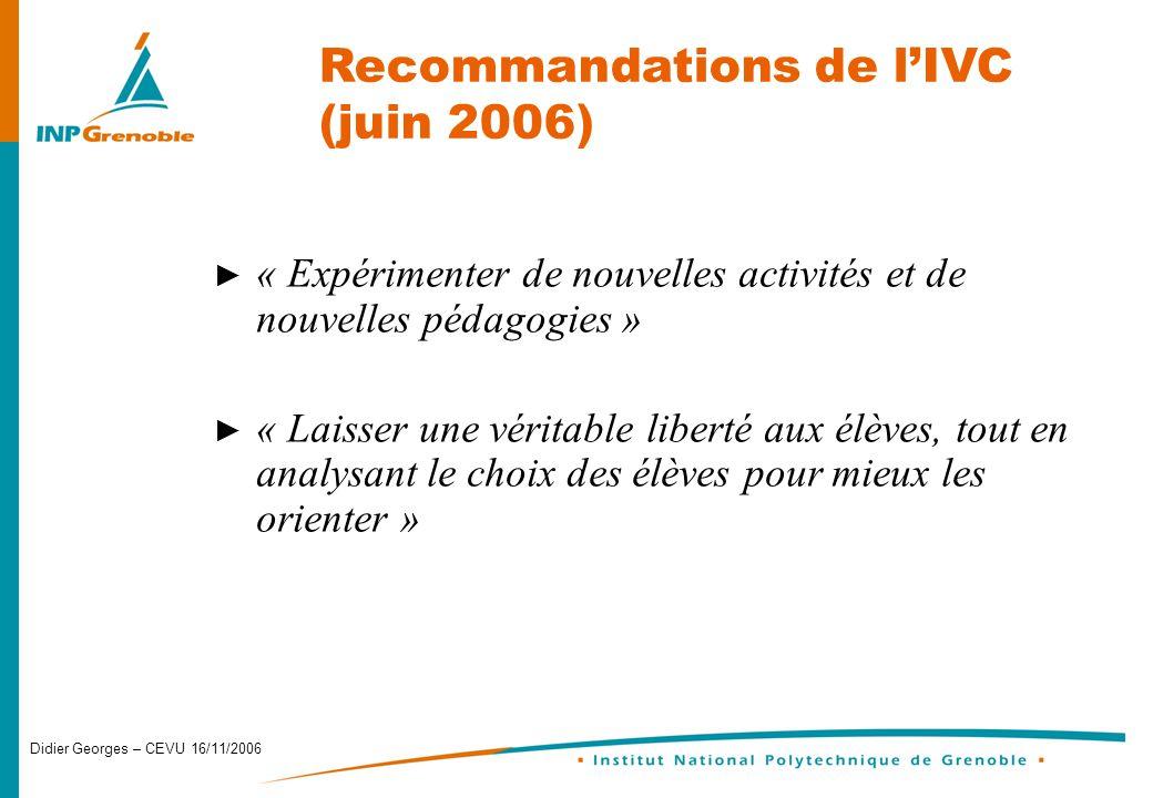 Didier Georges – CEVU 16/11/2006 Recommandations de lIVC (juin 2006) « Expérimenter de nouvelles activités et de nouvelles pédagogies » « Laisser une véritable liberté aux élèves, tout en analysant le choix des élèves pour mieux les orienter »