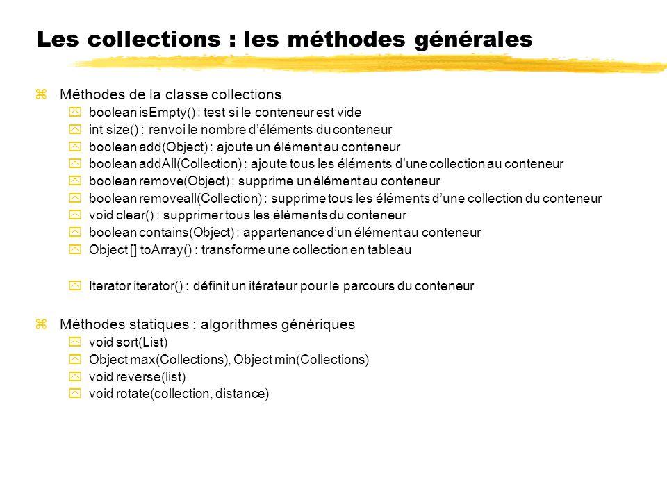 Les collections : les méthodes générales zMéthodes de la classe collections yboolean isEmpty() : test si le conteneur est vide yint size() : renvoi le