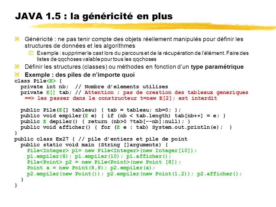 JAVA 1.5 : la généricité en plus zGénéricité : ne pas tenir compte des objets réellement manipulés pour définir les structures de données et les algor