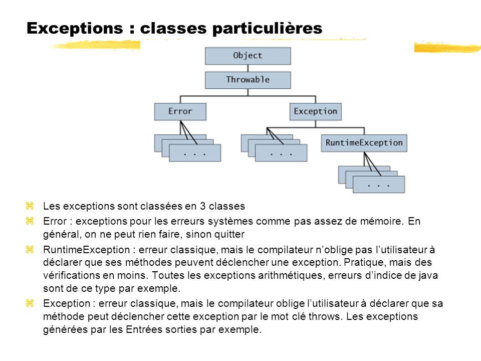 Exceptions : classes particulières zLes exceptions sont classées en 3 classes zError : exceptions pour les erreurs systèmes comme pas assez de mémoire