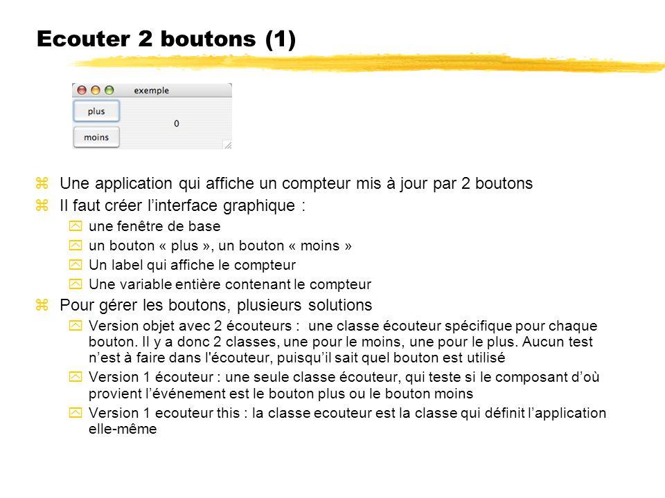 Ecouter 2 boutons (1) zUne application qui affiche un compteur mis à jour par 2 boutons zIl faut créer linterface graphique : yune fenêtre de base yun