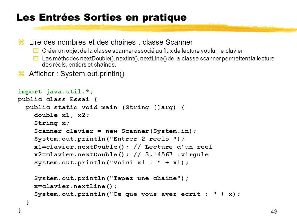 Les Entrées Sorties en pratique zLire des nombres et des chaines : classe Scanner yCréer un objet de la classe scanner associé au flux de lecture voul