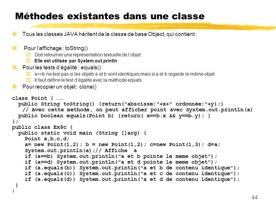 Méthodes existantes dans une classe zTous les classes JAVA héritent de la classe de base Object, qui contient : z Pour laffichage : toString() yDoit r