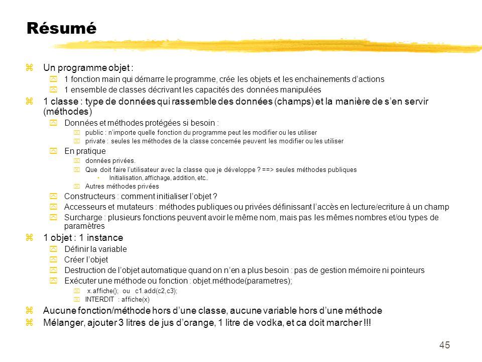 Résumé zUn programme objet : y1 fonction main qui démarre le programme, crée les objets et les enchainements dactions y1 ensemble de classes décrivant