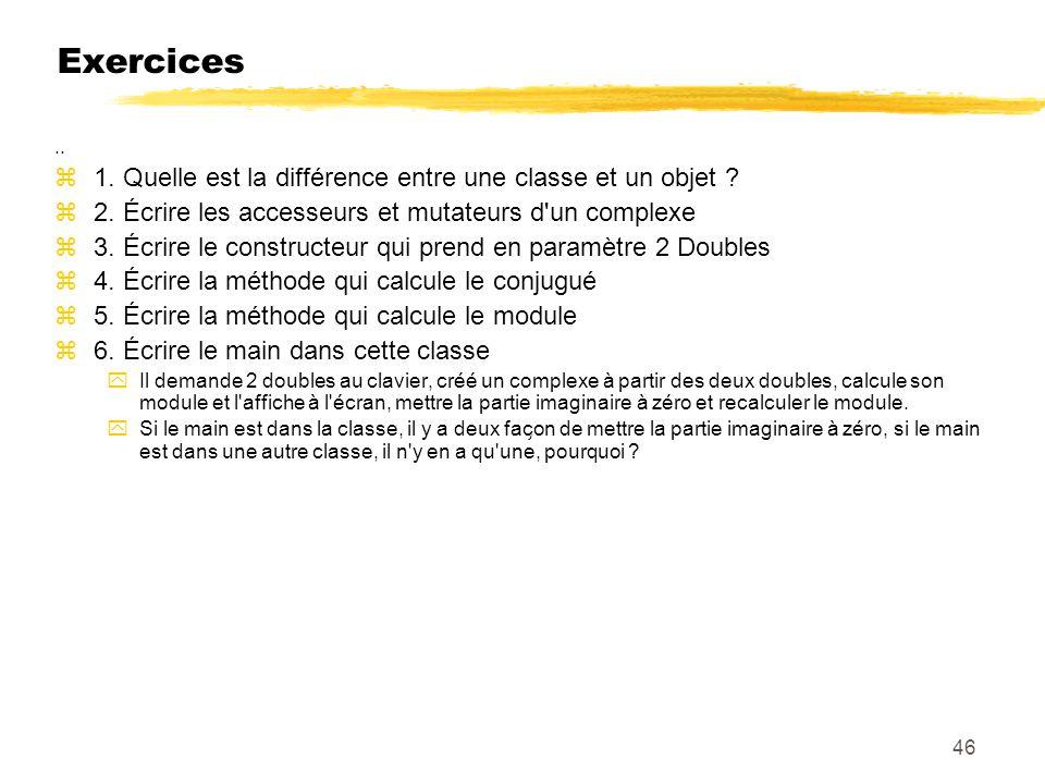 Exercices.. z1. Quelle est la différence entre une classe et un objet ? z2. Écrire les accesseurs et mutateurs d'un complexe z3. Écrire le construc