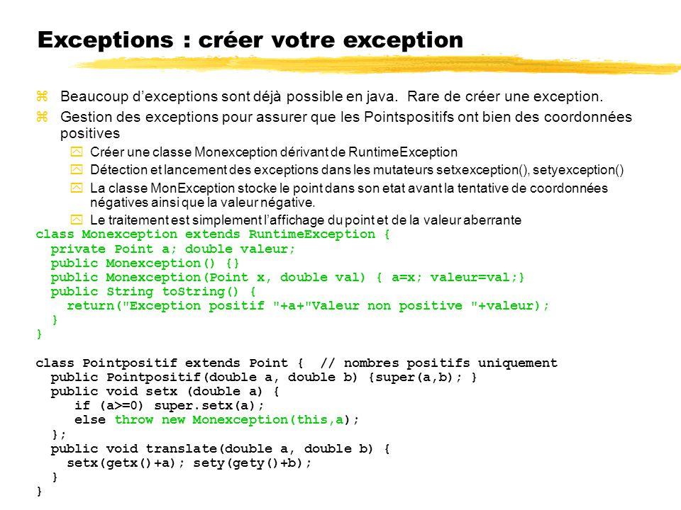 Exceptions : créer votre exception Beaucoup dexceptions sont déjà possible en java.
