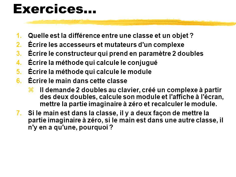Exercices... 1. Quelle est la différence entre une classe et un objet .