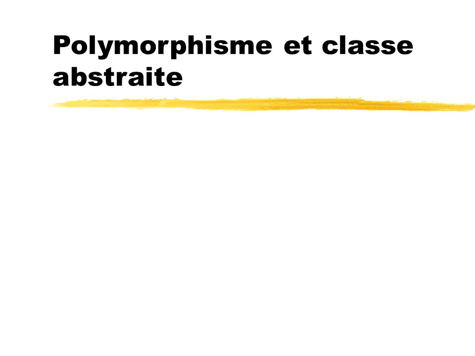 Polymorphisme et classe abstraite