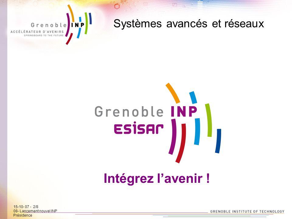 15-10-07 - 2/7 08- Lancement new INP Présidence Systèmes avancés et réseaux Intégrez lavenir ! 15-10- 07 - 2/8 08- Lancement nouvel INP Présidence