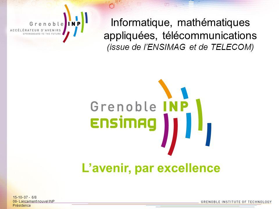 15-10-07 - 6/7 08- Lancement new INP Présidence Informatique, mathématiques appliquées, télécommunications (issue de lENSIMAG et de TELECOM) Lavenir,
