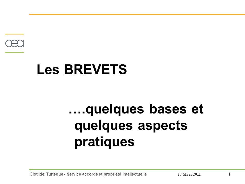 1 Clotilde Turleque - Service accords et propriété intellectuelle17 Mars 2011 Les BREVETS ….quelques bases et quelques aspects pratiques