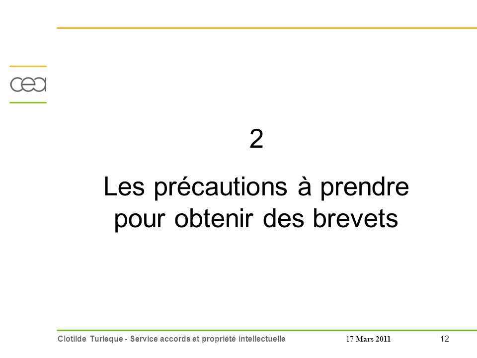 12 Clotilde Turleque - Service accords et propriété intellectuelle17 Mars 2011 2 Les précautions à prendre pour obtenir des brevets