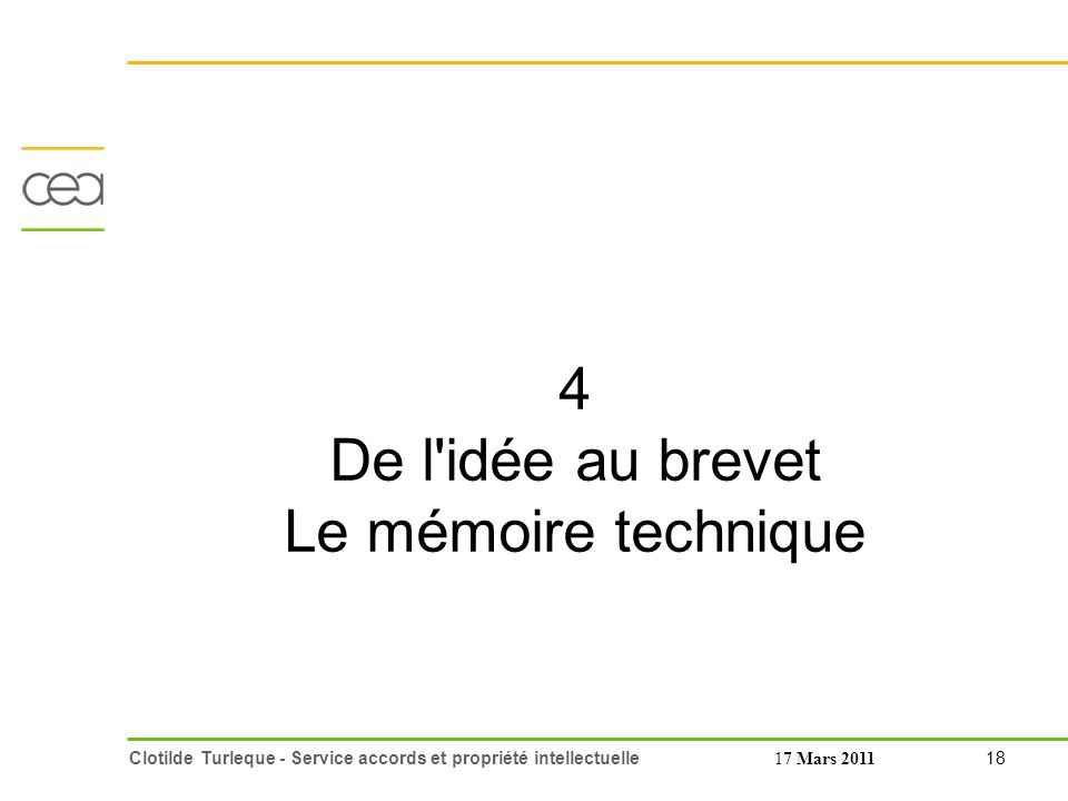 18 Clotilde Turleque - Service accords et propriété intellectuelle17 Mars 2011 4 De l idée au brevet Le mémoire technique