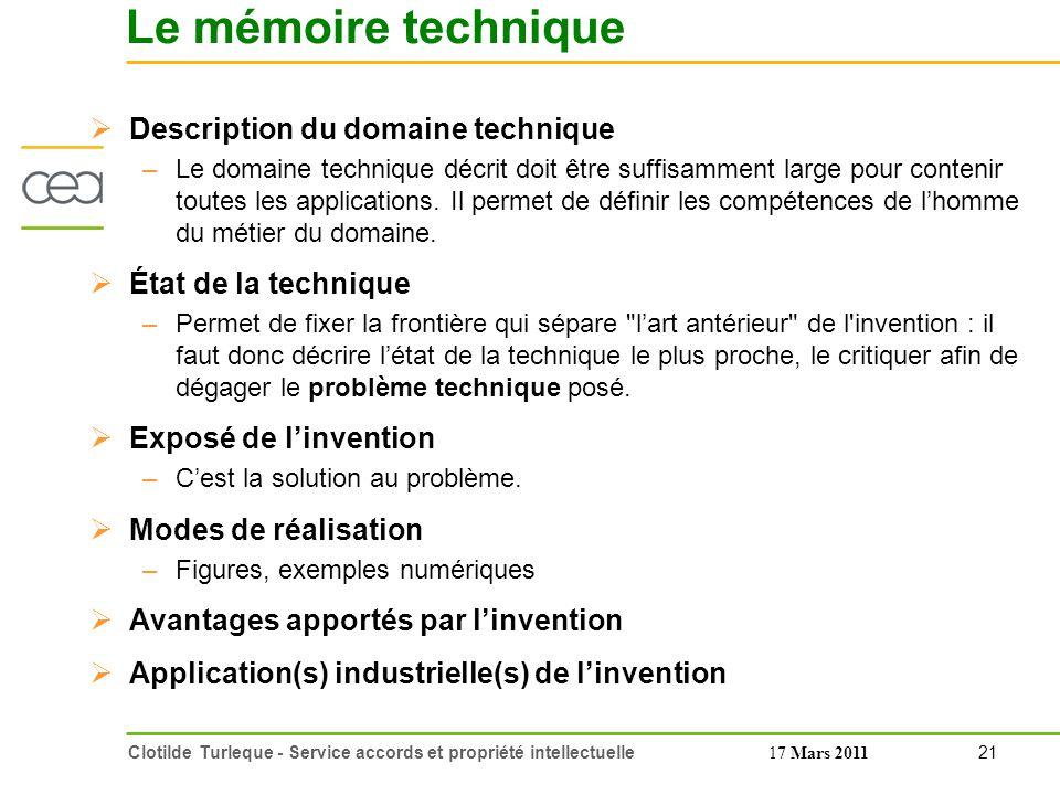 21 Clotilde Turleque - Service accords et propriété intellectuelle17 Mars 2011 Le mémoire technique Description du domaine technique –Le domaine technique décrit doit être suffisamment large pour contenir toutes les applications.