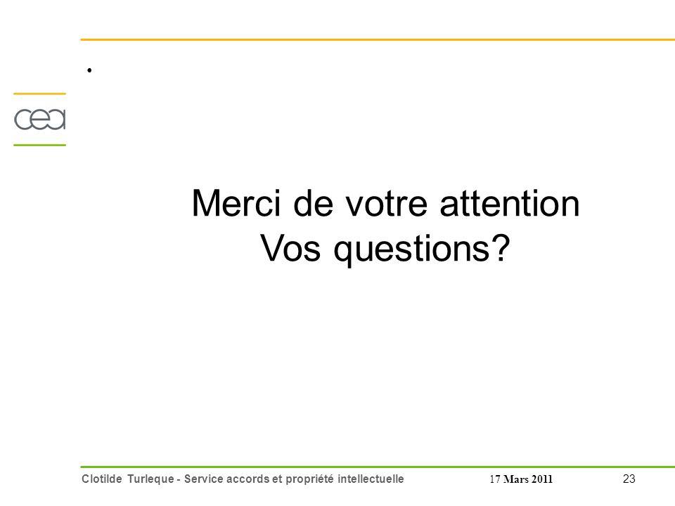 23 Clotilde Turleque - Service accords et propriété intellectuelle17 Mars 2011 Merci de votre attention Vos questions?