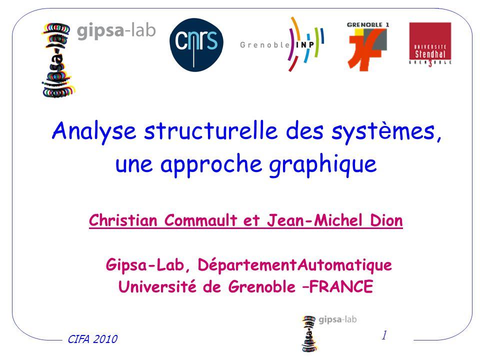 CIFA 2010 1 Analyse structurelle des syst è mes, une approche graphique Christian Commault et Jean-Michel Dion Gipsa-Lab, DépartementAutomatique Université de Grenoble –FRANCE